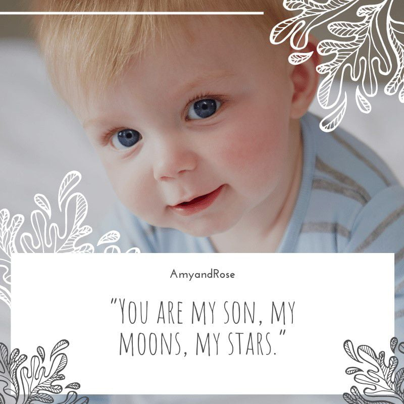 You are my son, my moons, my stars.