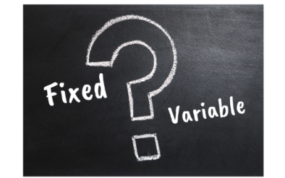 Fixed vs Variable…How do you Choose?
