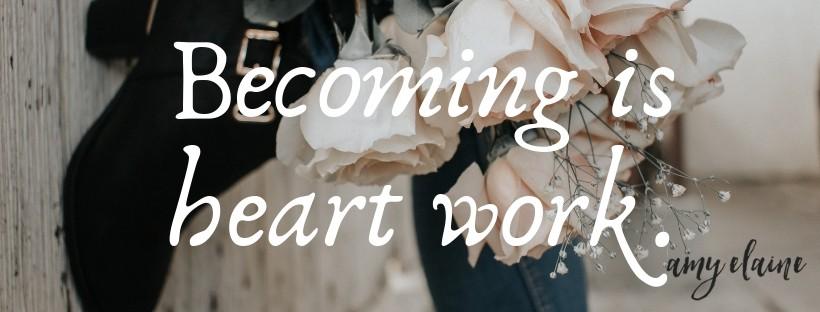 becoming is heart work Amy Elaine Maritinez