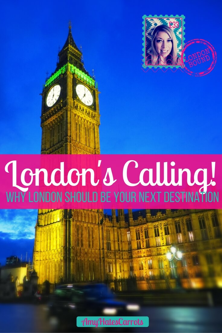 London's Calling! Here's why London should be your next destination! Cheerio!