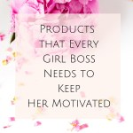 Products that Every Girl Boss Needs to Keep Her Motivated
