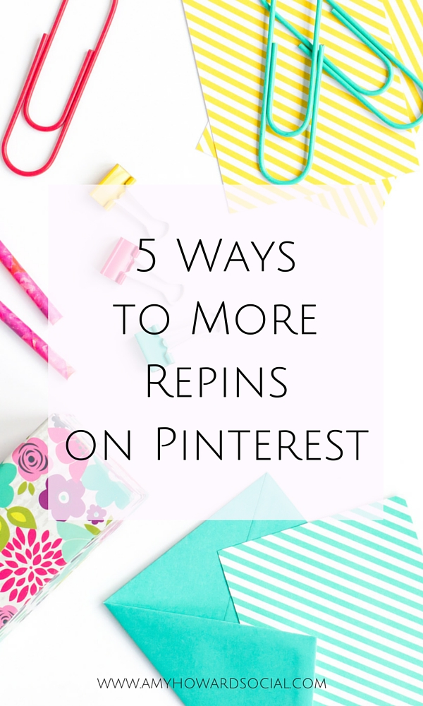 Want more Pinterest repins? Follow these 5 quick tips and enjoy all of the new repins you will receive! 5 Ways to More Repins on Pinterest:Amy Howard Social