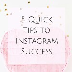 5 Quick Tips to Instagram Success