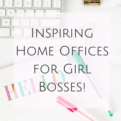 Inspiring Home Offices for Girl Bosses!