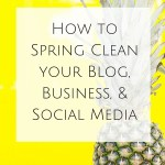 How to Spring Clean your Blog, Business, & Social Media