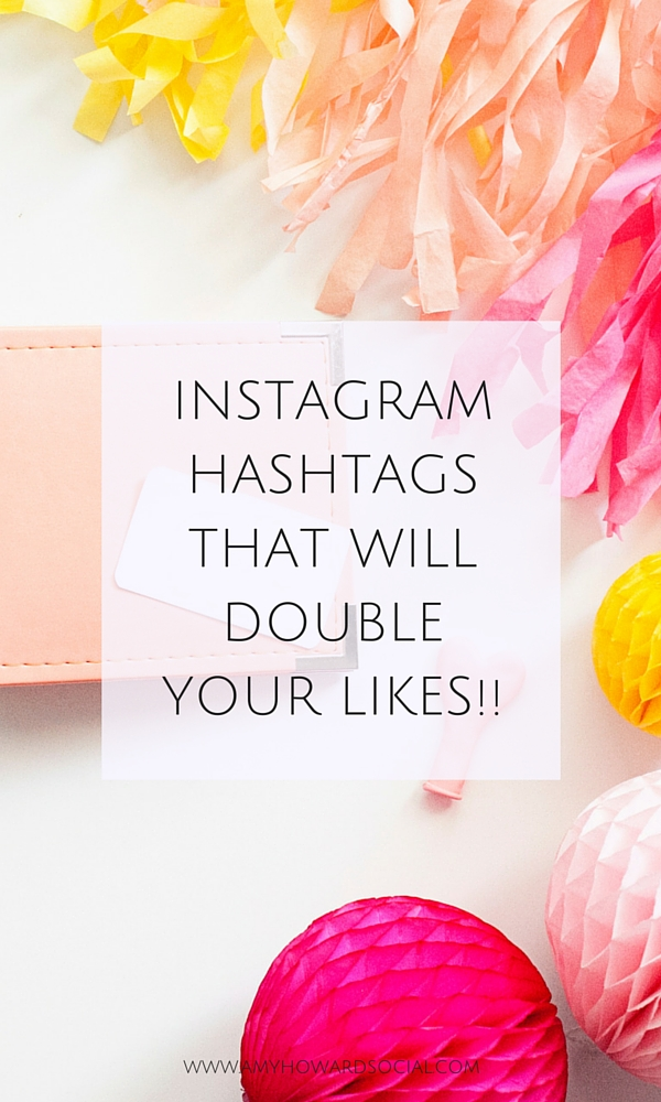 Instagram Hashtags for Bloggers that will DOUBLE likes! Here are a few Instagram Hashtags, by niche, proven to double Instagram likes via Amy Howard Social.