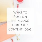 What to Post on Instagram? Here are 5 Content Ideas!