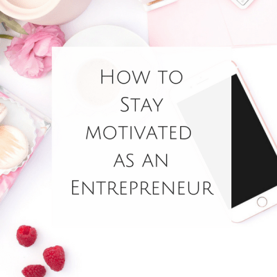 How to Stay Motivated as an Entrepreneur