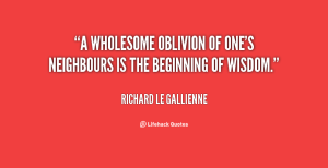 quote-Richard-Le-Gallienne-a-wholesome-oblivion-of-ones-neighbours-is-15346
