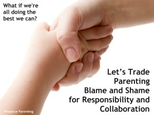 Let's Trade Parenting Blame and Shame for Responsibility and Collaboration