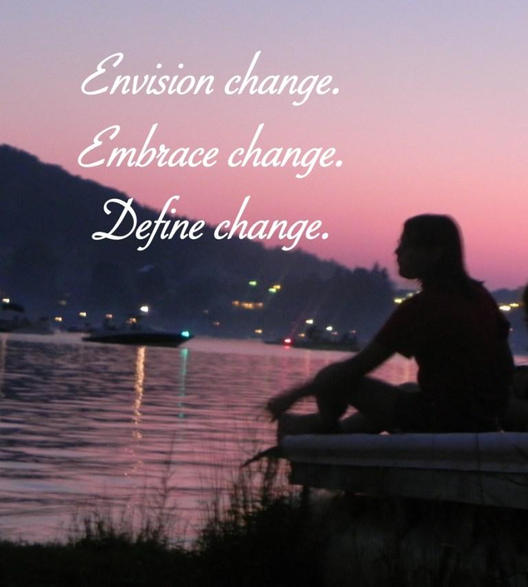 Envision, Embrace, Define Change
