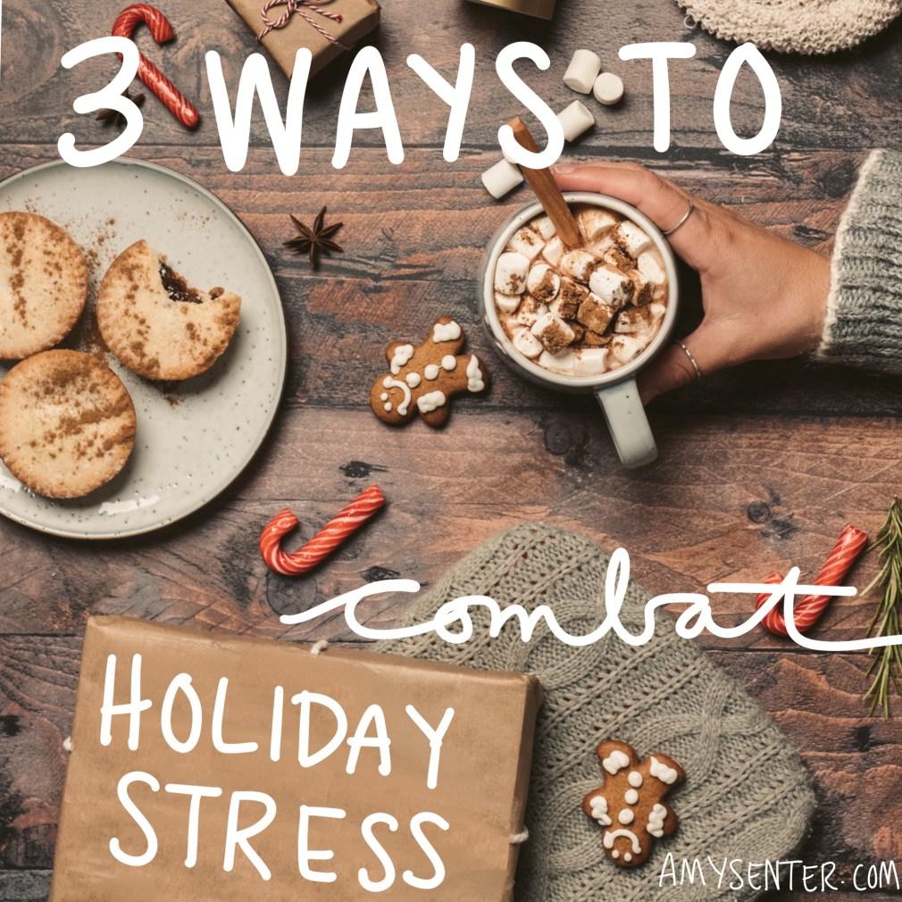 3 Ways to Combat Holiday Stress This Season