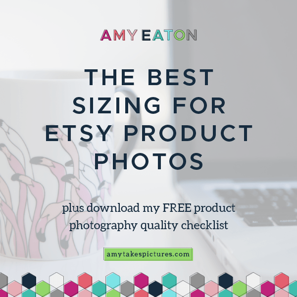 The Best Sizing For Etsy Product Photos [UPDATED August 2019