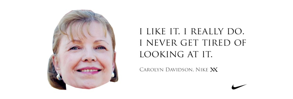 I like it. I really do. I never get tired of looking at it. Quote by Carolyn Davidson who designed the Nike logo.