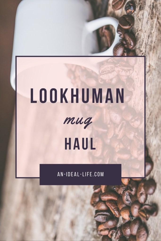 LookHUMAN Mug Haul