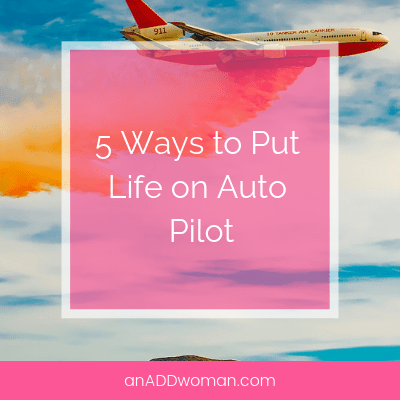 5 Ways to Put Life on Auto Pilot