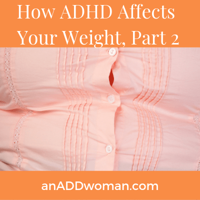 ADHD Weight, Part 2 an ADD woman