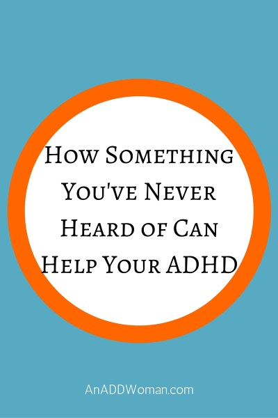 How Something You Never Heard of Can Help Your ADHD