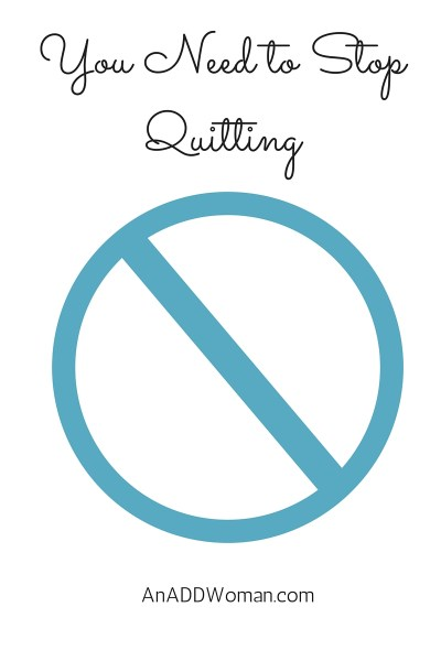 You Need to Stop Quitting