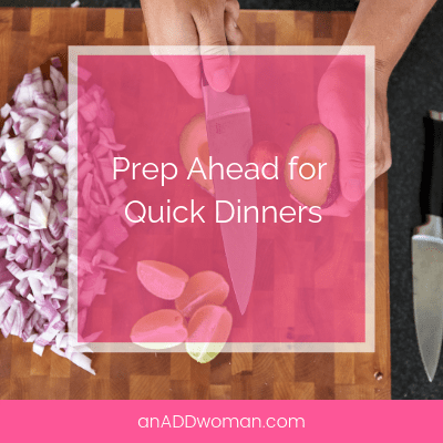 prep ahead for quick dinners