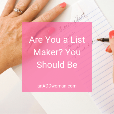 Are You a List Maker_ You Should Be - An ADD Woman