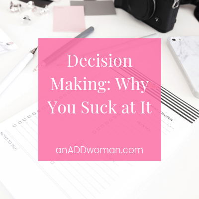 Decision making, list, brain, symptoms, low self esteem, distractible, inattentive, no filters, depression, anxiety, no confidence