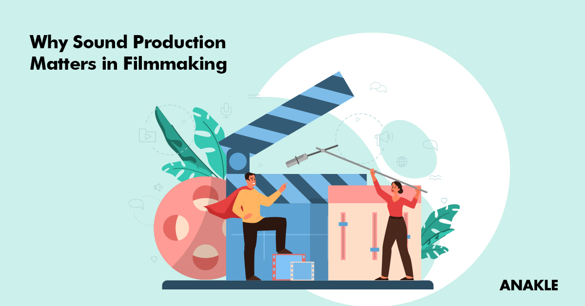 Why Sound Production Matters in Filmmaking