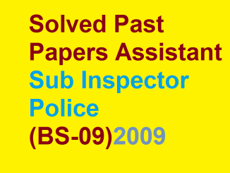 Solved Past Papers Assistant Sub Inspector Police (BS-09) , 2009
