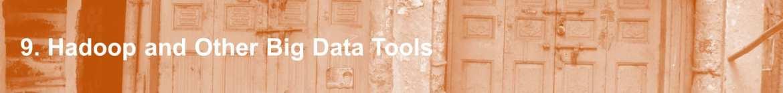9. Hadoop and other big data tools