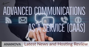Advanced Communications as a Service (CaaS)