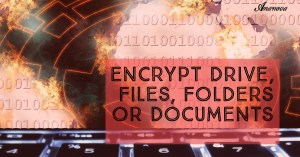 Encrypt Drive, Files, Folders or Documents