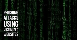 Phishing Attacks using Victimized Websites