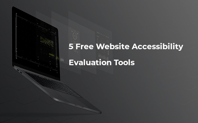 5 Free Website Accessibility Evaluation Tools