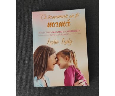 Ce-înseamă-să-fii-mamă-Leslie-Ludy-recenzie