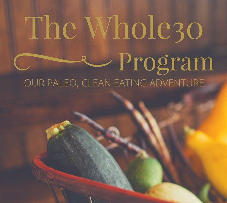 The Whole30 - our Paleo, clean eating adventure // www.anaspiringheroine.com