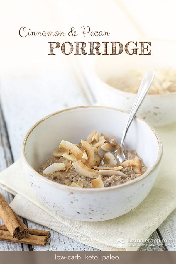 Cinnamon & Pecan Keto Porridge - Easy Keto Breakfast to start burning fat. Keto Breakfast on the go, Keto breakfast make ahead recipes. Eggs cooked in creative ways are the basis of your breakfast on a Ketogenic diet. But it's not eggs only! You can have a no eggs Keto breakfast with muffins, Keto breakfast pancakes or Keto breakfast smoothie. #keto #ketogenic #ketodiet #breakfast #ketorecipes