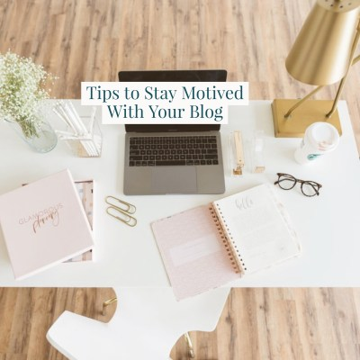 5 Tips on Staying Motivated With Your Blog