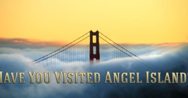 Have you visited Angel Island?