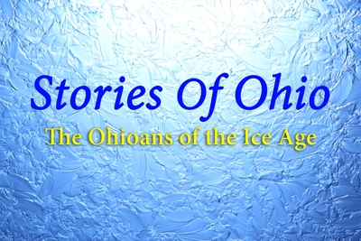 Stories Of Ohio (The Ohioans of the Ice Age)
