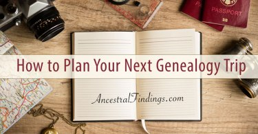How to Plan Your Next Genealogy Trip
