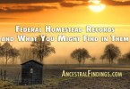 Federal Homestead Records and What You Might Find in Them