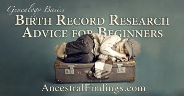 Genealogy Basics: Birth Record Research Advice for Beginners