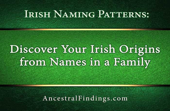Irish Naming Patterns Discover Your Irish Origins From Names In A Stunning Irish Patterns
