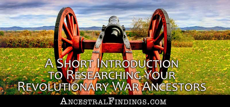 Research Basics: A Short Introduction to Researching Your Revolutionary War Ancestors