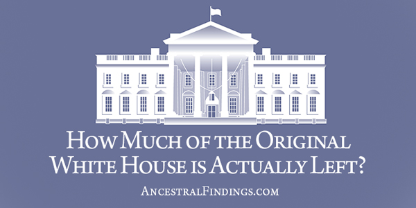 How Much of the Original White House is Actually Left?