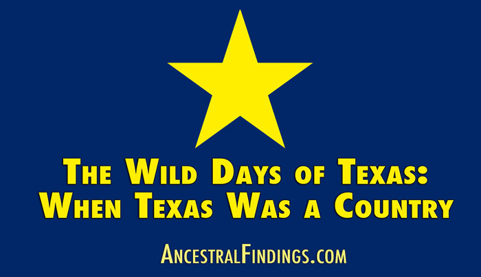 The Wild Days of Texas: When Texas Was a Country