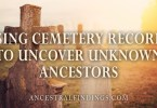 Using Cemetery Records to Uncover Unknown Ancestors