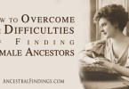 How to Overcome the Difficulties of Finding Female Ancestors