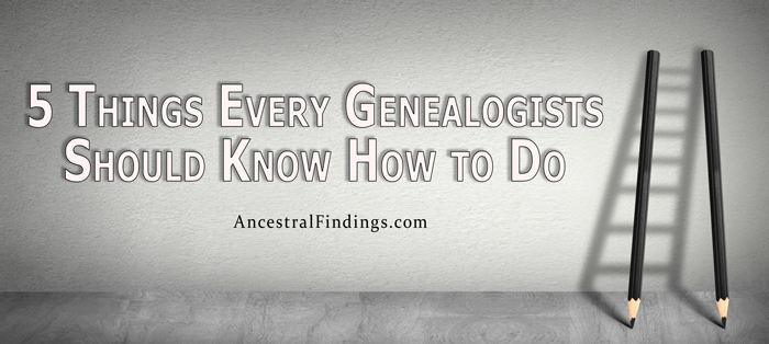5 Things Every Genealogists Should Know How to Do