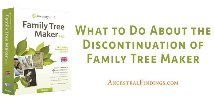 what to do about the discontinuation of family tree maker ancestral findings